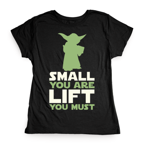 Small You Are Lift You Must Womens T-Shirt