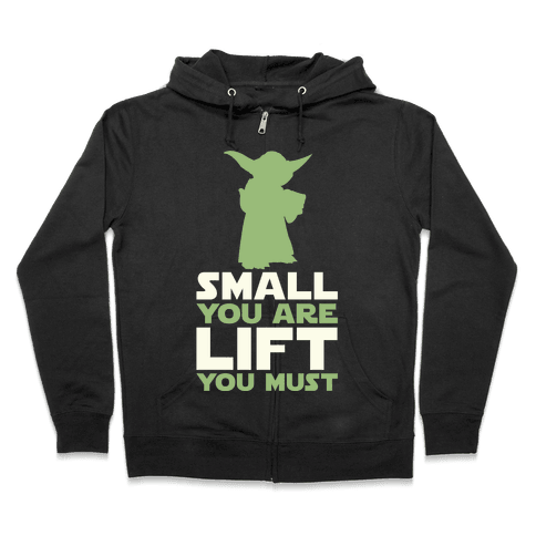 Small You Are Lift You Must Zip Hoodie