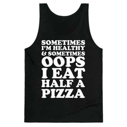 Sometimes I'm Healthy & Sometimes Oops I Eat Half A Pizza Tank Top