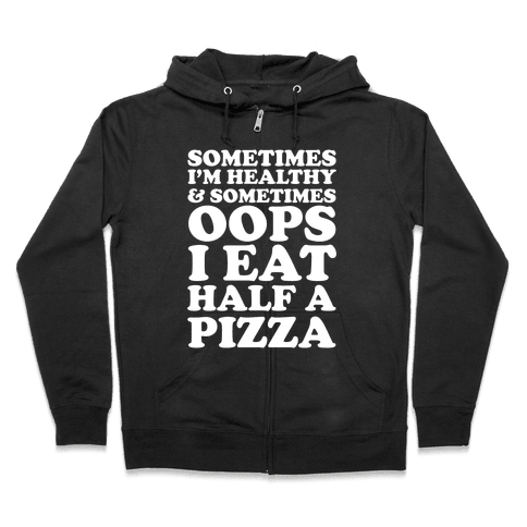 Sometimes I'm Healthy & Sometimes Oops I Eat Half A Pizza Zip Hoodie