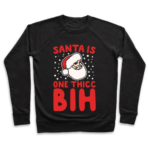 Santa Is One Thicc Bih Parody White Print Pullover