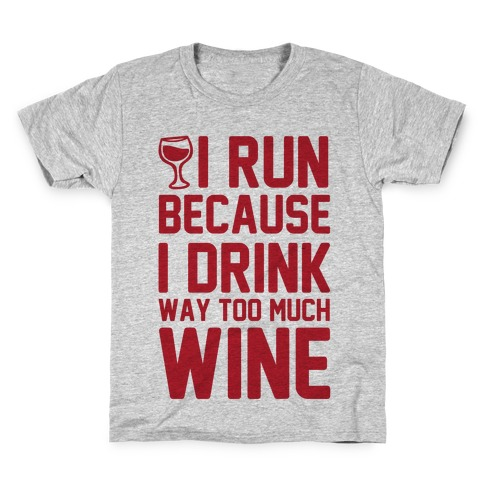 I Run Because I Drink Way Too Much Wine Kids T-Shirt