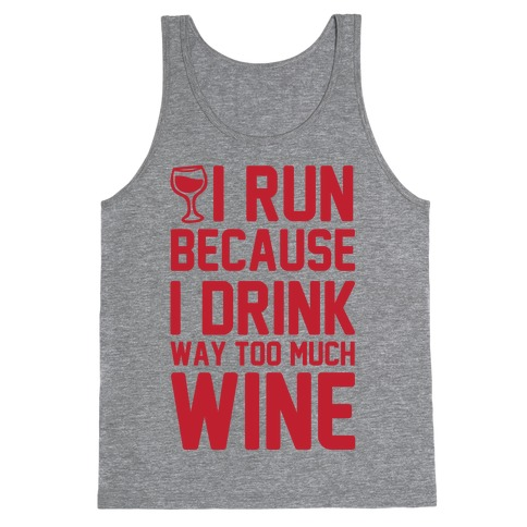 I Run Because I Drink Way Too Much Wine Tank Top