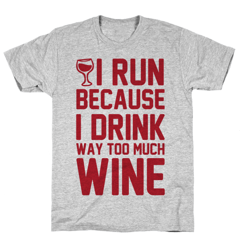 I Run Because I Drink Way Too Much Wine Mens T-Shirt