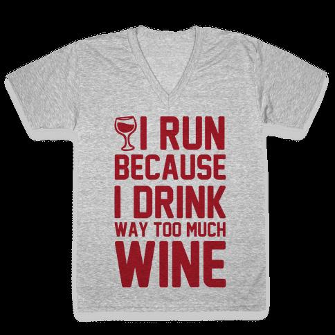 I Run Because I Drink Way Too Much Wine V-Neck Tee Shirt