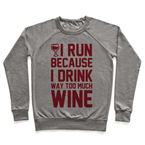 I Run Because I Drink Way Too Much Wine Pullover