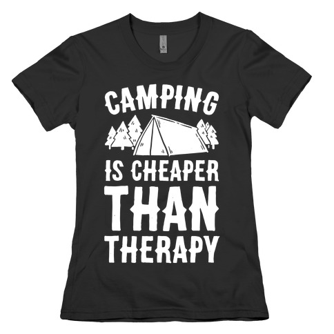 Camping It's Cheaper Than Therapy Womens T-Shirt