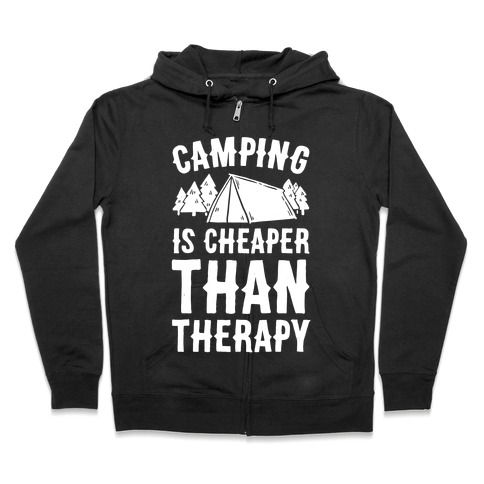 Camping It's Cheaper Than Therapy Zip Hoodie