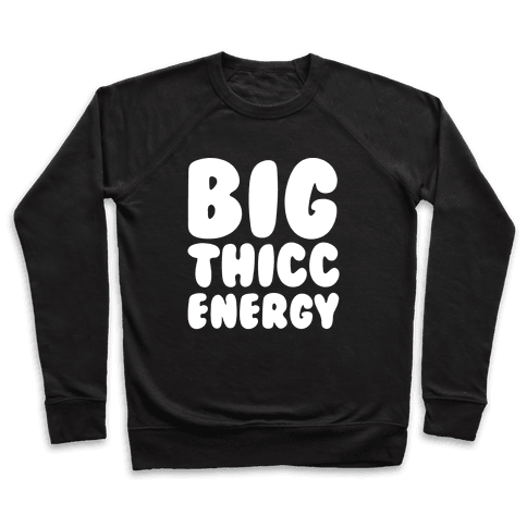 Big Thicc Energy Thick Parody White Print Pullover