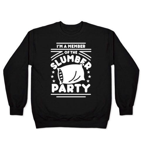 I'm A Member Of The Slumber Party Pullover