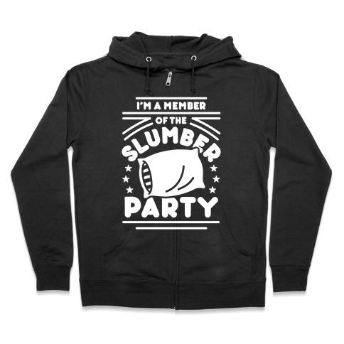 I'm A Member Of The Slumber Party Zip Hoodie