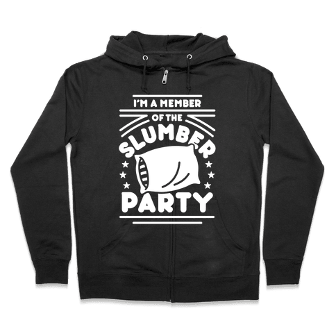 I'm A Member Of The Slumber Party Zip Hoodie