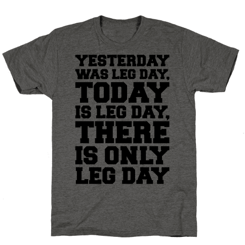 There Is Only Leg Day Mens/Unisex T-Shirt
