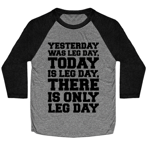 There Is Only Leg Day Baseball Tee