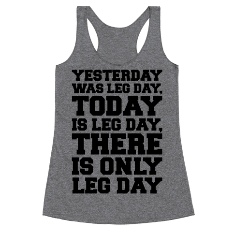 There Is Only Leg Day Racerback Tank Top