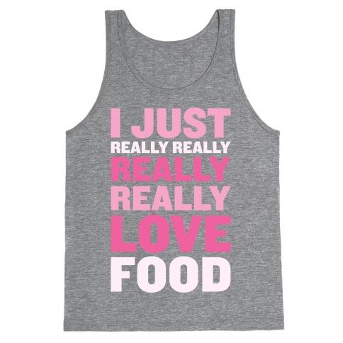 I Just Really Really Really Really Love Food Tank Top
