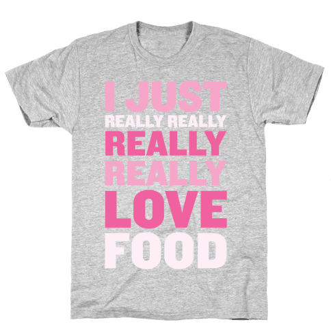 I Just Really Really Really Really Love Food Mens T-Shirt