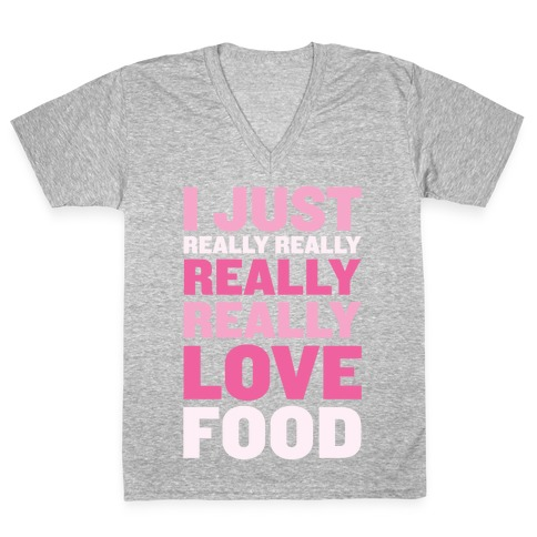 I Just Really Really Really Really Love Food V-Neck Tee Shirt