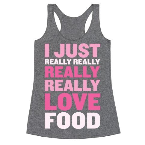 I Just Really Really Really Really Love Food Racerback Tank Top