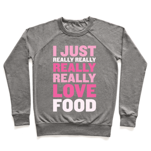 I Just Really Really Really Really Love Food Pullover