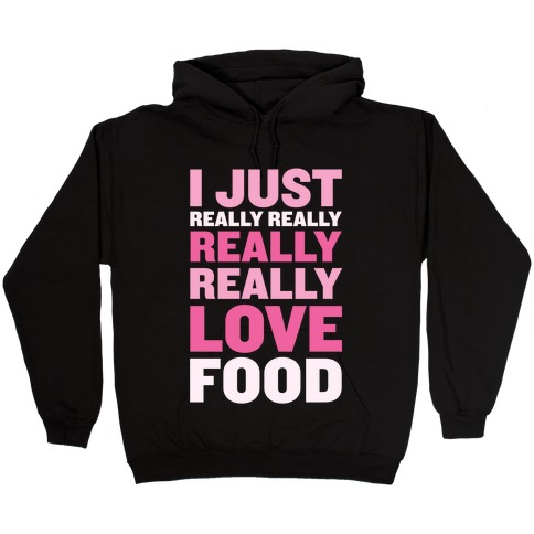 I Just Really Really Really Really Love Food Hooded Sweatshirt