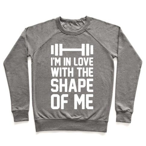 I'm In Love With The Shape Of Me Pullover