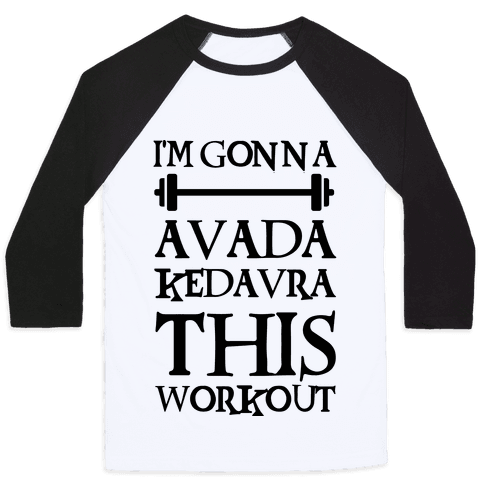 I'm Gonna Avada Kedavra This Workout Baseball Tee