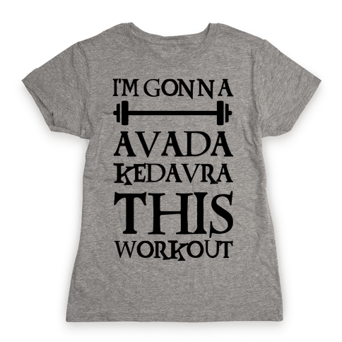 I'm Gonna Avada Kedavra This Workout Womens T-Shirt
