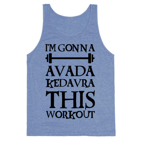 I'm Gonna Avada Kedavra This Workout Tank Top