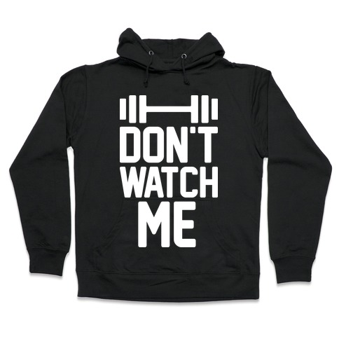 Don't Watch Me Lifting Hooded Sweatshirt