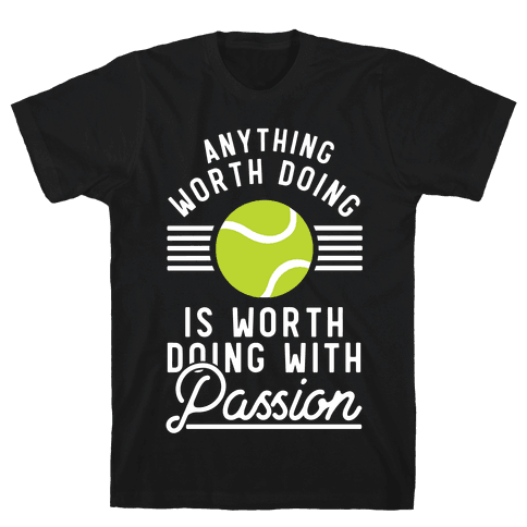 Anything Worth Doing is Worth Doing With Passion Tennis Mens/Unisex T-Shirt