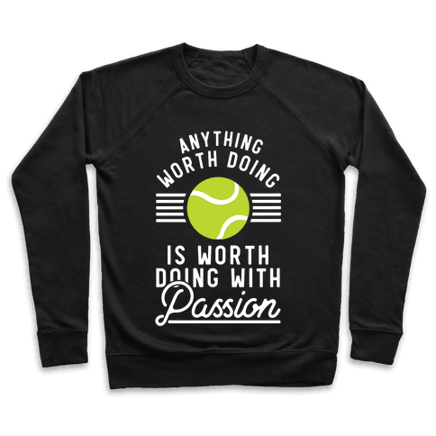 Anything Worth Doing is Worth Doing With Passion Tennis Pullover