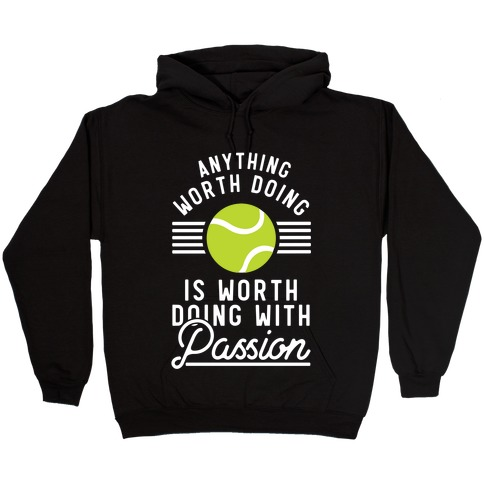 Anything Worth Doing is Worth Doing With Passion Tennis Hooded Sweatshirt