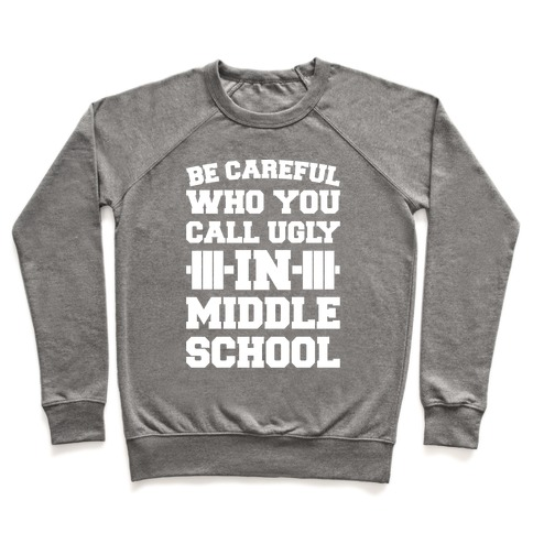 Be Careful Who You Call Ugly In Middle School White Print Pullover