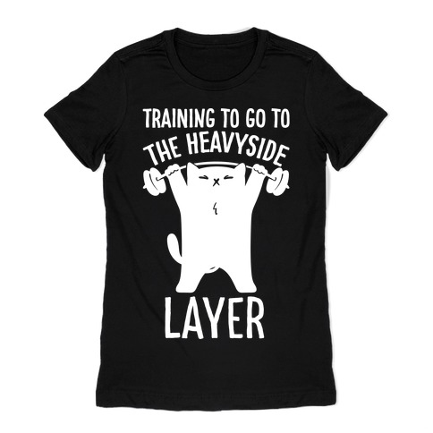 Training To Go To The Heavyside Layer Parody White Print Womens T-Shirt