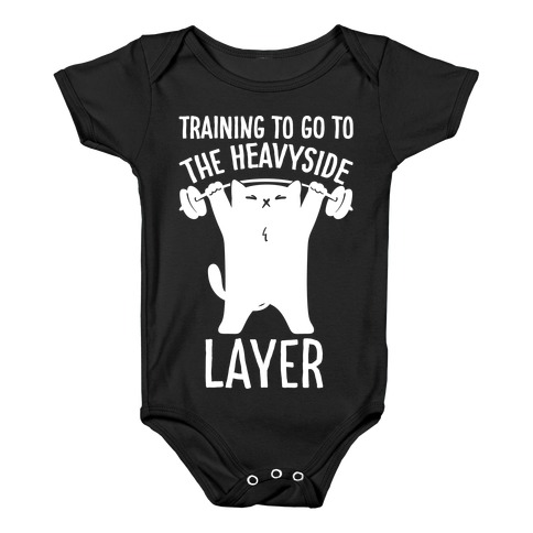 Training To Go To The Heavyside Layer Parody White Print Baby Onesy