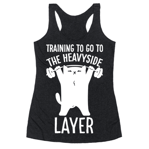 Training To Go To The Heavyside Layer Parody White Print Racerback Tank Top