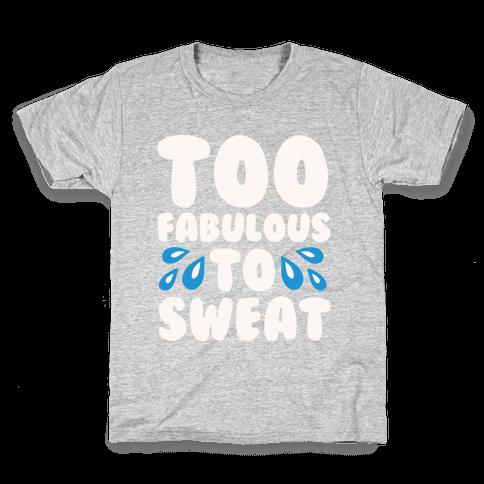 Too Fabulous To Sweat White Print Kids T-Shirt