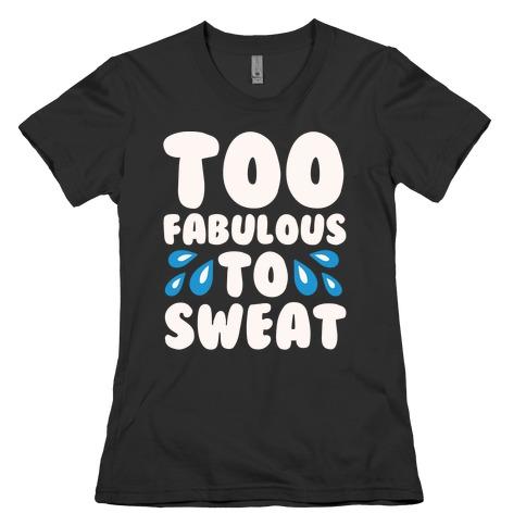 Too Fabulous To Sweat White Print Womens T-Shirt