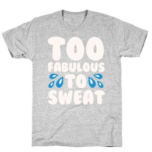 Too Fabulous To Sweat White Print T-Shirt