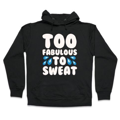 Too Fabulous To Sweat White Print Hooded Sweatshirt