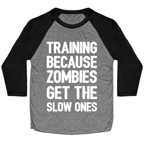 Training Because Zombies Get The Slow Ones Baseball Tee
