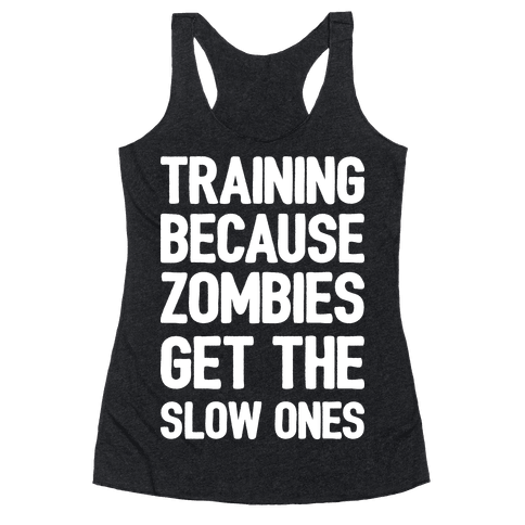 Training Because Zombies Get The Slow Ones