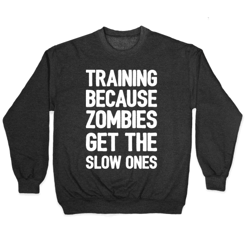 Training Because Zombies Get The Slow Ones Pullover