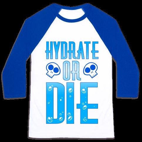 Hydrate Or Die Baseball Tee