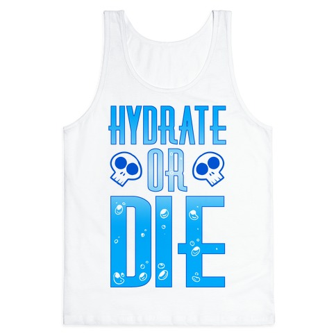 Hydrate Or Die Tank Top