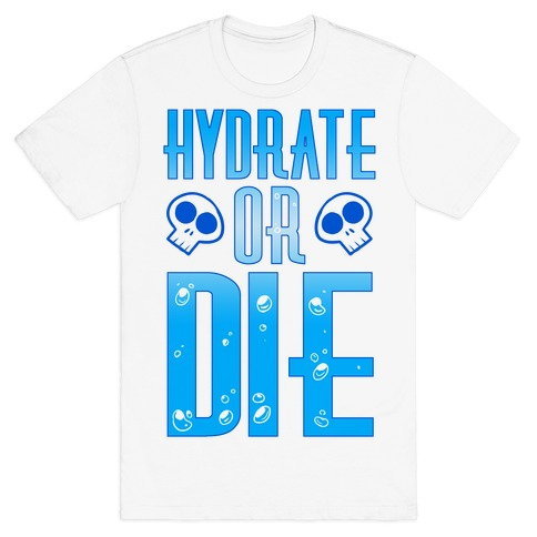 Hydrate Or Die T-Shirt