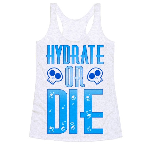 Hydrate Or Die Racerback Tank Top