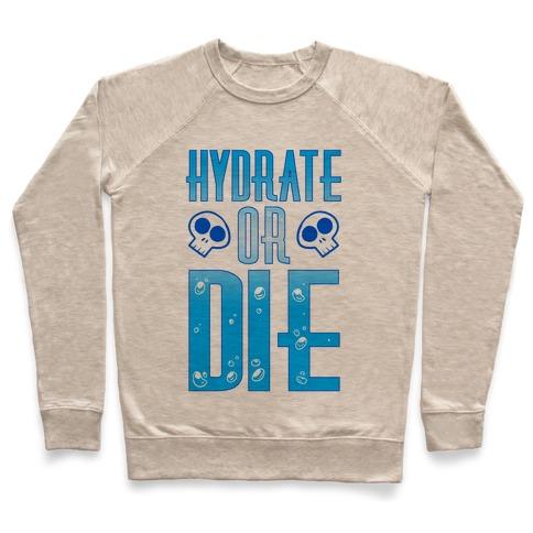 Hydrate Or Die Pullover