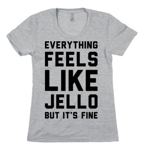 Everything Feels Like Jello Womens T-Shirt